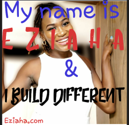 My name is EZIAHA and I BUILD DIFFERENT!!!